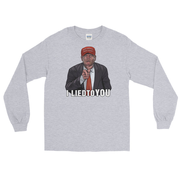 I Lied To You Anti-Trump Long-Sleeved T-Shirt