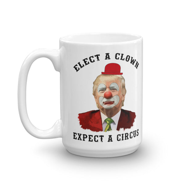 Elect A Clown, Expect A Circus Anti-Trump Mug, , LiberalDefinition