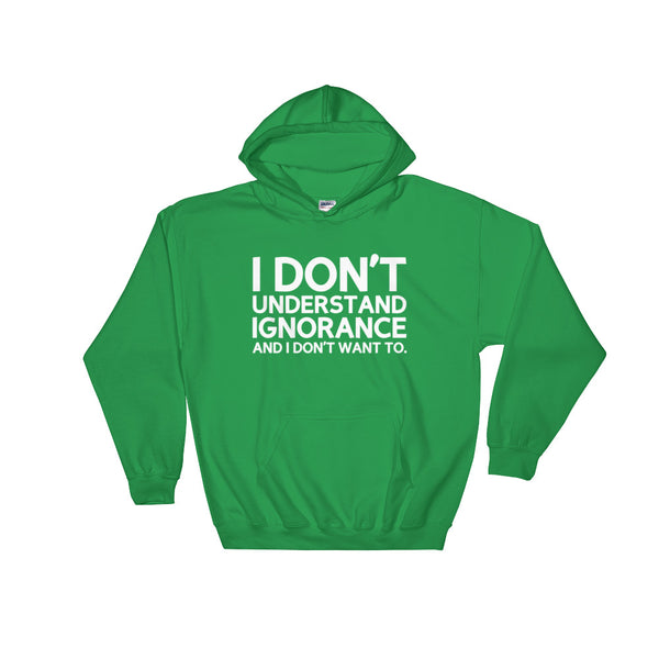 I Don't Understand Ignorance And I Don't Want To Hoodie