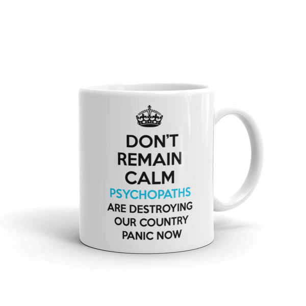 Don't Remain Calm. Psychopaths Are Destroying Our Country. Panic Now Mug