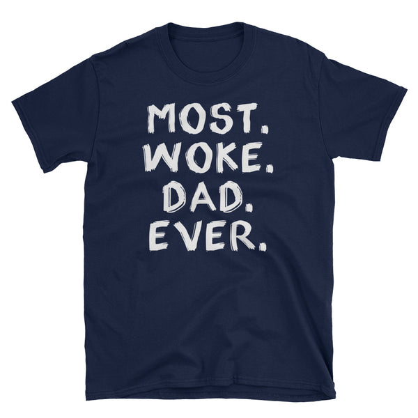 Most Woke Dad Ever T-Shirt