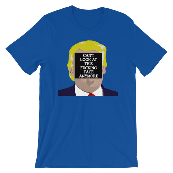 Can't Look At This F*cking Face Anymore T-Shirt Colors