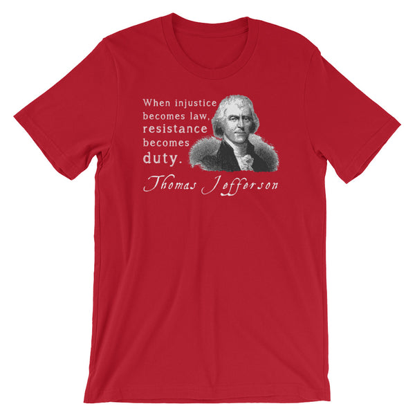 When Injustice Becomes Law, Resistance Becomes Duty | Thomas Jefferson Quotes T-Shirt