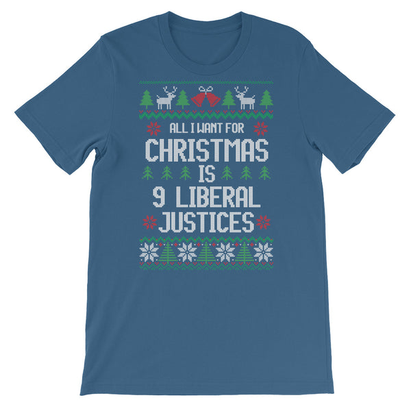 All I Want For Christmas Is 9 Liberal Justices Ugly Christmas Sweater T-Shirt