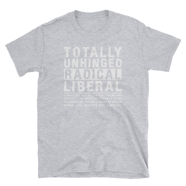 Totally Unhinged Radical Liberal T-Shirt (Black)