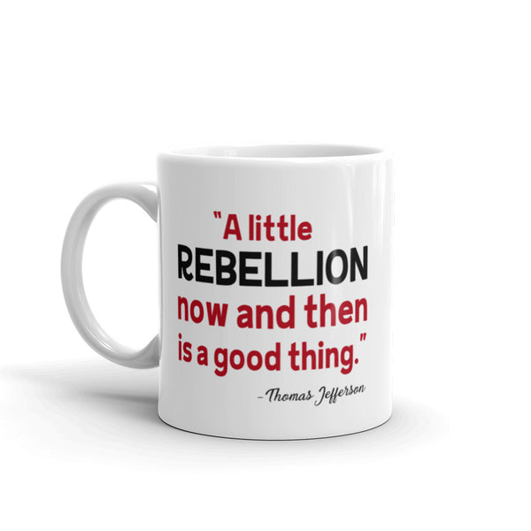 A Little Rebellion Now And Then Is A Good Thing | Thomas Jefferson Quote Mug