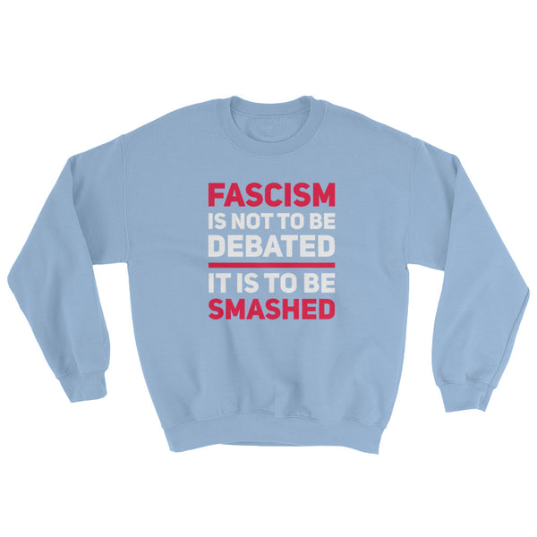 Fascism Is Not To Be Debated Sweatshirt
