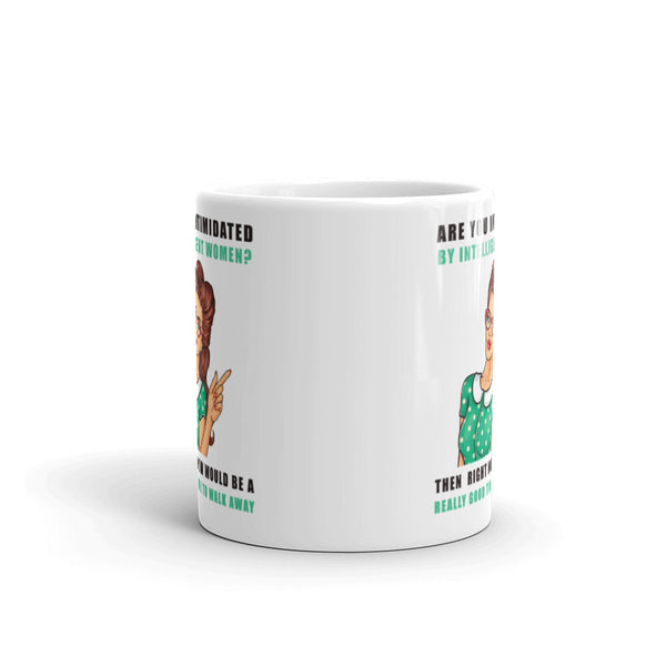 If You Are Intimidated By Intelligent Women Mug