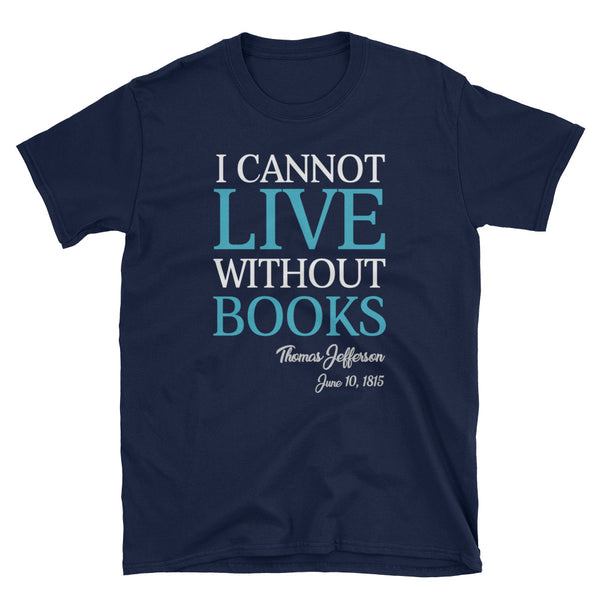 I Cannot Live Without Books Thomas Jefferson Quote T-Shirt (Black)