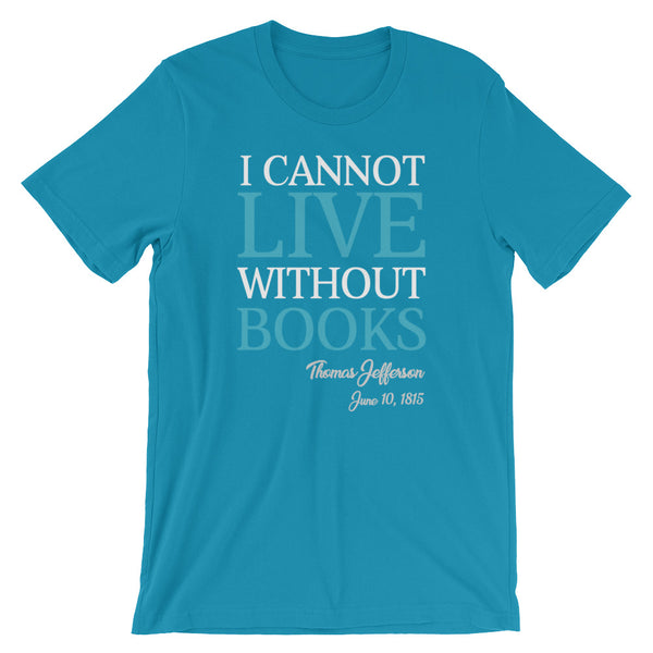 I Cannot Live Without Books Thomas Jefferson Quote T-Shirt