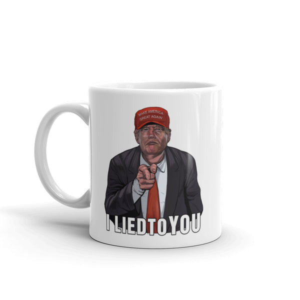 I Lied To  You Anti-Trump Mug