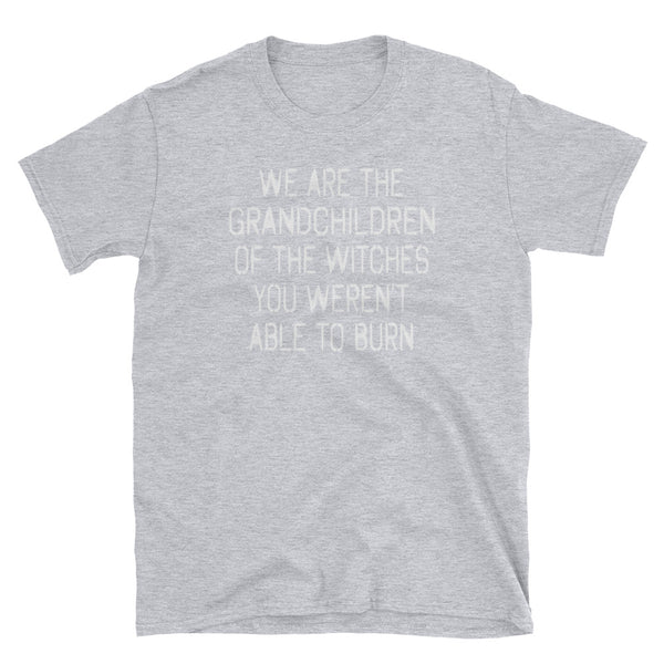 We Are The Grandchildren Of The Witches You Weren't Able To Burn T-Shirt (Black and Navy)