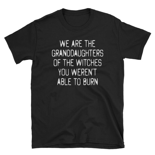 We Are The Granddaughters Of The Witches You Weren't Able To Burn T-Shirt (Black and Navy)