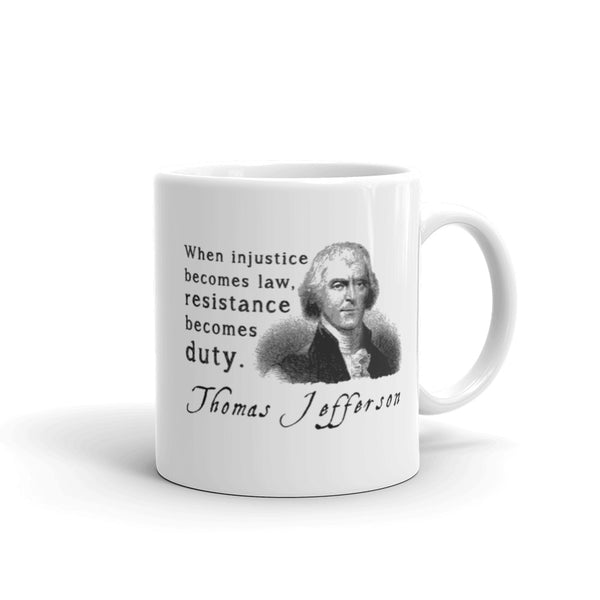 When Injustice Becomes Law, Resistance Becomes Duty | Thomas Jefferson Quotes Mug