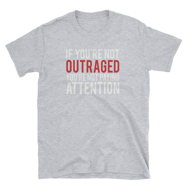 If You're Not Outraged, You're Not Paying Attention T-Shirt (Black and Navy)