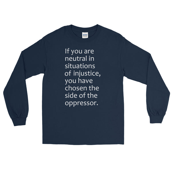 If You Are Neutral In Situations Of Injustice Long-Sleeved T-Shirt