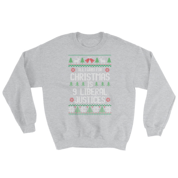 All I Want For Christmas Is 9 Liberal Justices Ugly Christmas Sweater Sweatshirt