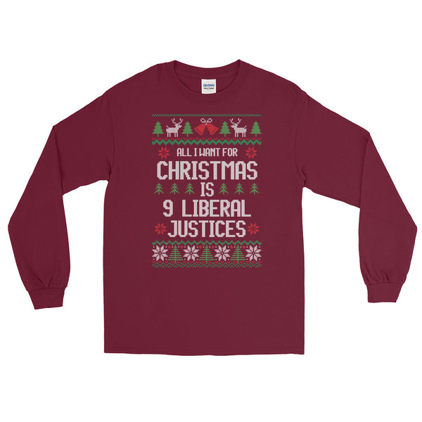 All I Want For Christmas Is 9 Liberal Justices Ugly Christmas Sweater Long-Sleeved T-Shirt
