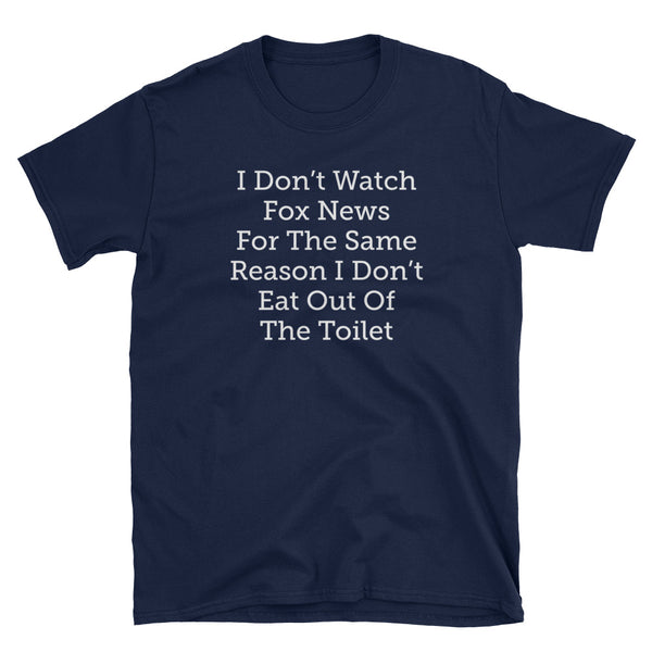I Don't Watch Fox News For The Same Reason I Don't Eat Out Of The Toilet T-Shirt (Black and Navy)