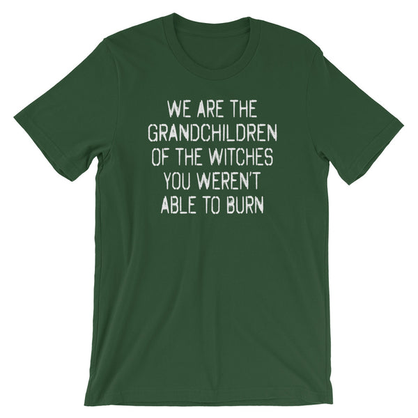 We Are The Grandchildren Of The Witches You Weren't Able To Burn T-Shirt