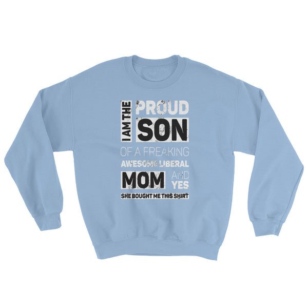 Proud Son Of A Freaking Awesome Liberal Mom Sweatshirt