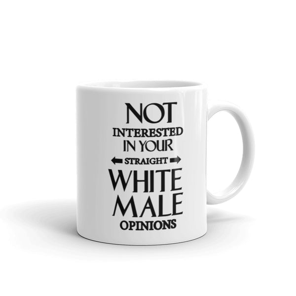Not Interested In Your Straight White Male Opinions Mug