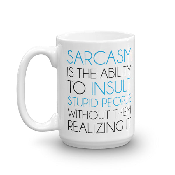 Sarcasm Is The Ability To Insult Stupid People Without Them Realizing It Mug