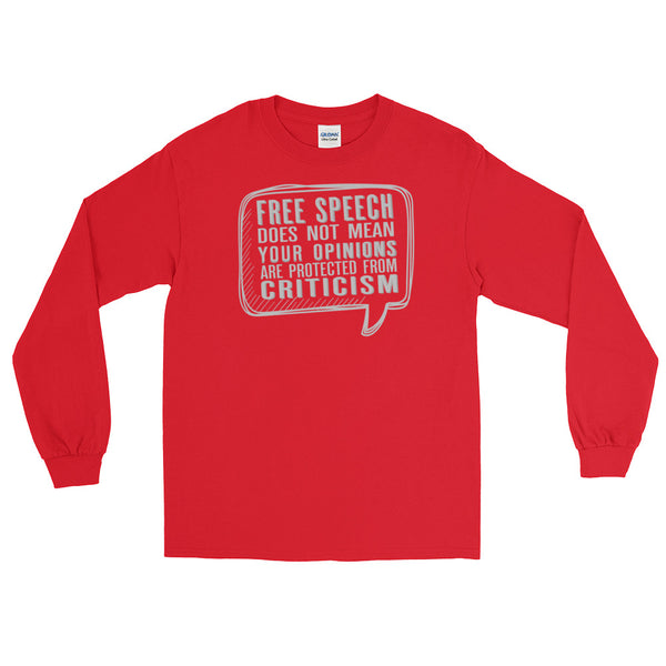 Free Speech Does Not Mean Your Opinions Are Protected From Criticism Long-Sleeved T-Shirt
