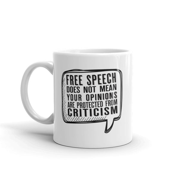 Free Speech Does Not Mean Your Opinions Are Protected From Criticism Mug