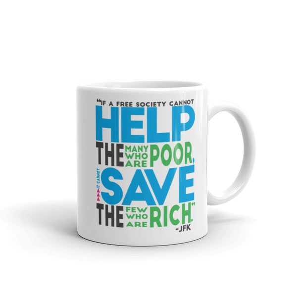 If A Free Society Cannot Help The Many Who Are Poor...JFK Quote Mug