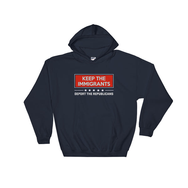 Keep The Immigrants, Deport The Republicans Hoodie