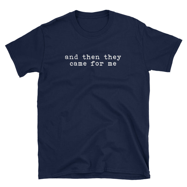 And Then They Came For Me T-Shirt (Black and Navy)
