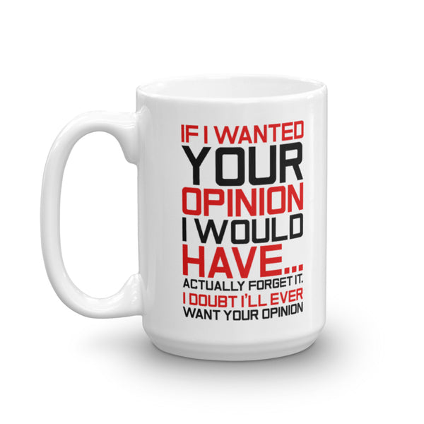 If I Wanted Your Opinion, I'd Have...Never Mind Mug