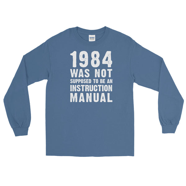 1984 Was Not Supposed To Be An Instruction Manual | Long-Sleeved T-Shirt