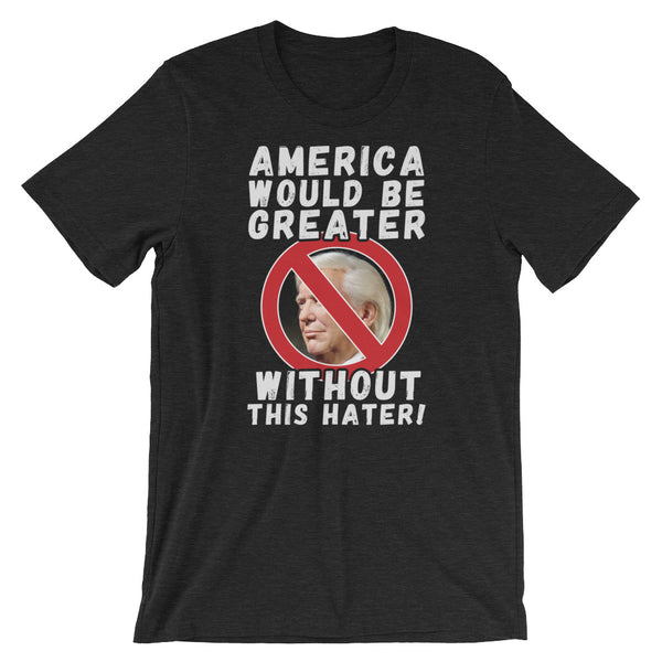 America Would Be Greater Without This Hater | Anti-Trump T-Shirt