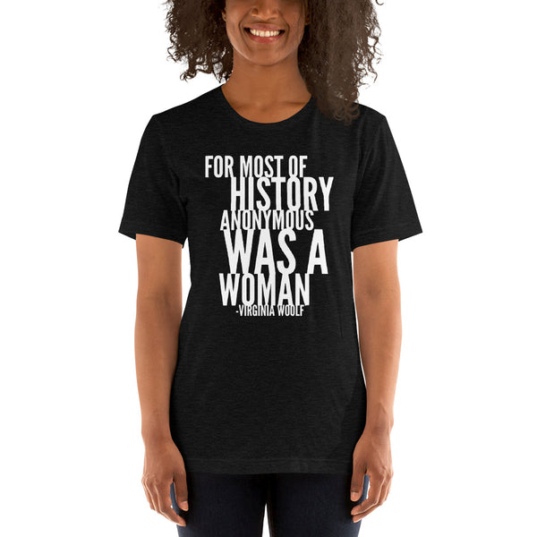 For Most Of History Anonymous Was A Woman | Virginia Woolf Quote T-Shirt