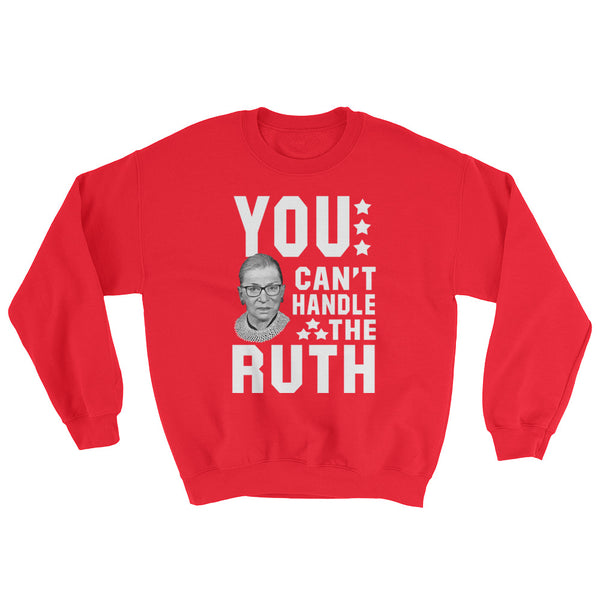 You Can't Handle The Ruth! Sweatshirt