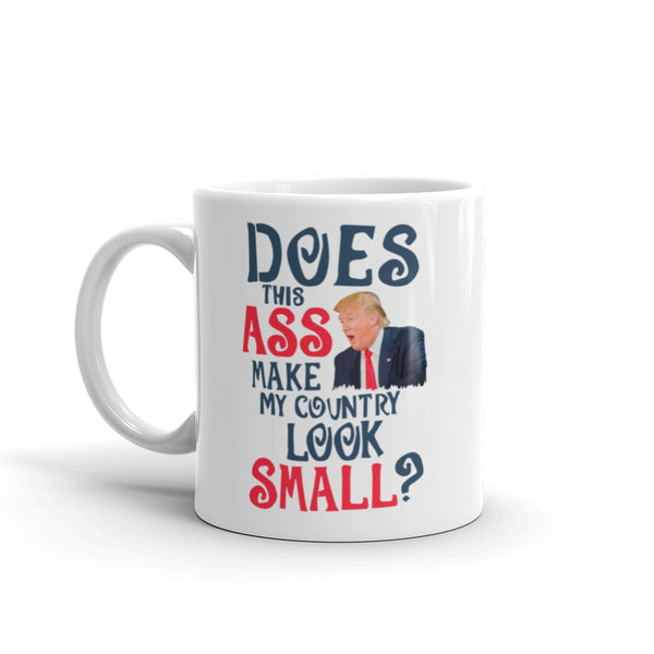 Does This Ass Make My Country Look Small? Anti-Trump Mug