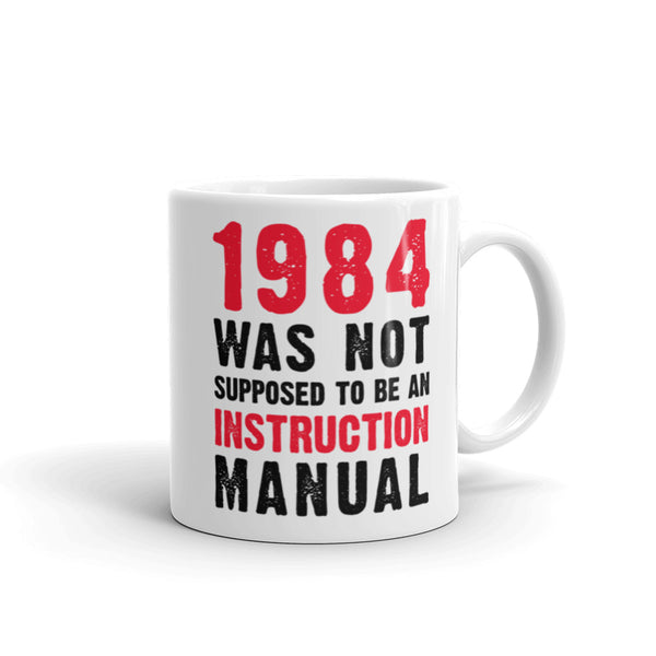 1984 Was Not Supposed To Be An Instruction Manual Mug