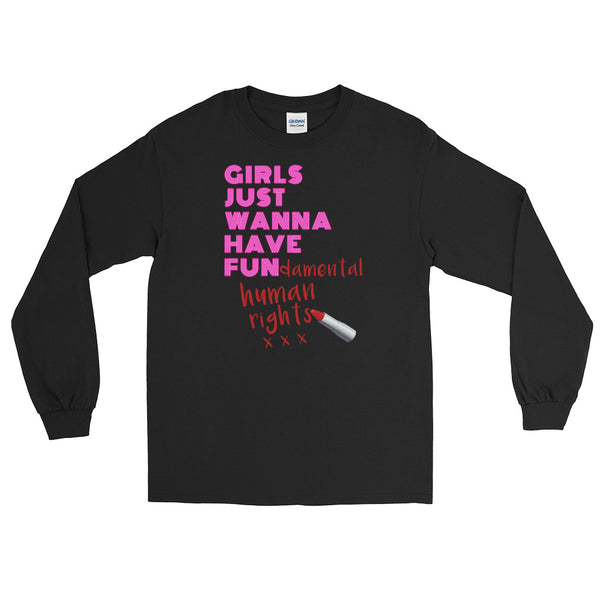 Girls Just Wanna Have Fun-damental Human Rights | Long-Sleeved T-Shirt