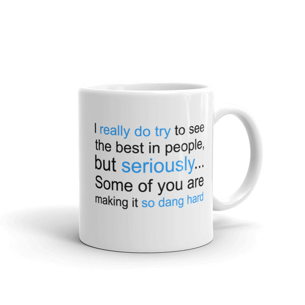 I Really Do Try To See The Best In People, BUT... Mug