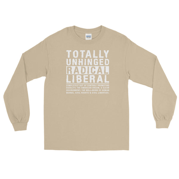 Totally Unhinged Radical Liberal | Long-Sleeved T-Shirt