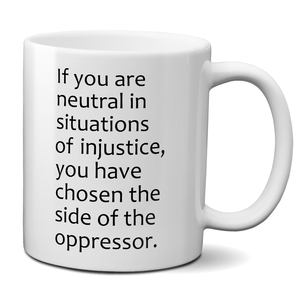 If You Are Neutral In Situations Of Injustice Desmond Tutu Quote Mug