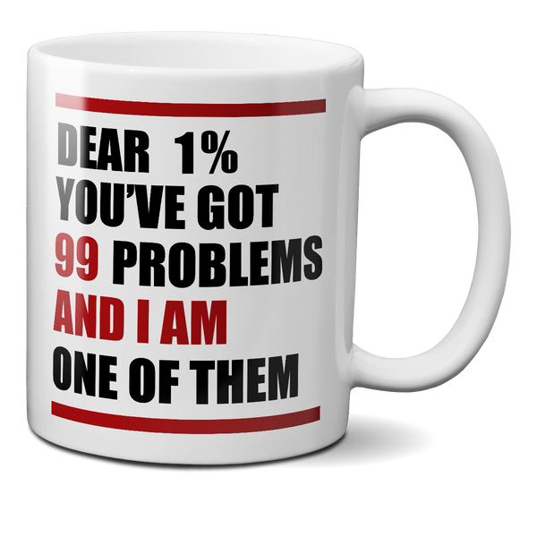 Dear 1%: You've Got 99 Problems And I'm One Of Them Mug
