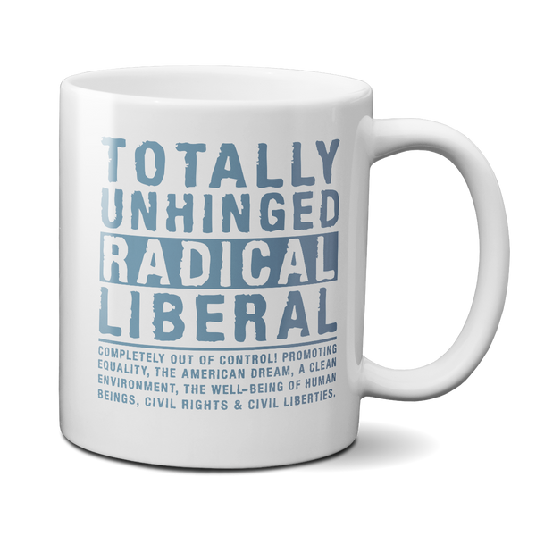 Totally Unhinged Radical Liberal Mug
