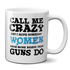 Call Me Crazy But I Hope Someday Women Have More Rights Than Guns Do Mug