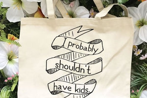 I Probably Shouldn't Have Kids Farmer's Market Tote