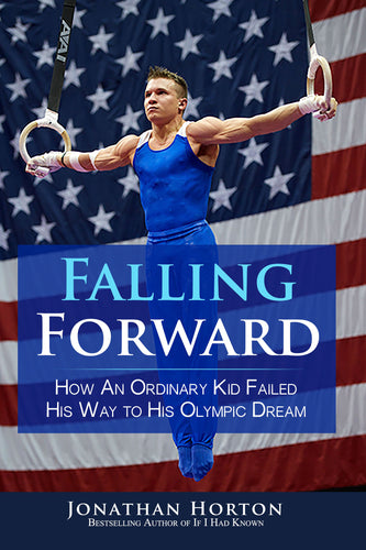 Falling Forward: How An Ordinary Kid Failed His Way To His Olympic Dream