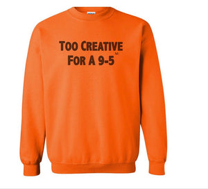 Unisex Too Creative For A 9-5 Pullover |  Orange Limited Edition