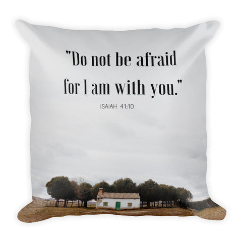 "Square Pillow:  ""Do not be afraid for I am with you."""